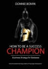 How To Be A Success Champion: Business Strategy for Badasses Cover Image