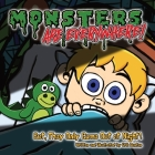 Monsters are EVERYWHERE!: But, They Only Come Out at Night! Cover Image