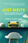 Just Write: Creating Unforgettable Fiction and a Rewarding Writing Life Cover Image