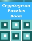 Cryptogram Puzzles Book: Cryptograms Puzzles Book For Adults, Cryptogram Puzzles, Cryptoquote Puzzles, Brain Games, Cryptogram Puzzle Book, Lar Cover Image