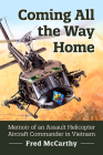 Coming All the Way Home: Memoir of an Assault Helicopter Aircraft Commander in Vietnam Cover Image