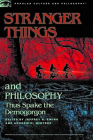 Stranger Things and Philosophy: Thus Spake the Demogorgon (Popular Culture and Philosophy #126) Cover Image