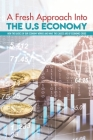 A Fresh Approach Into The U.S Economy: How The Basics Of Our Economy Works And What The Causes Are Of Economic Crisis: Financial Crisis Book Cover Image