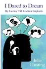 I Dared to Dream: My Journey with Cochlear Implants Cover Image