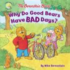The Berenstain Bears Why Do Good Bears Have Bad Days? Cover Image