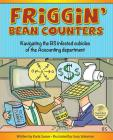 Friggin' Bean Counters: Navigating the BS infested cubicles of the Accounting department Cover Image