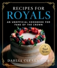 Recipes for Royals: An Unofficial Cookbook for Fans of the Crown—75 Regal Recipes Cover Image