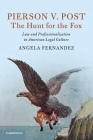Pierson V. Post, the Hunt for the Fox: Law and Professionalization in American Legal Culture (Cambridge Historical Studies in American Law and Society) Cover Image