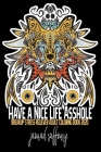 Have a Nice Life Asshole: Breakup Stress Reliever Adult Coloring Book 2020 Cover Image