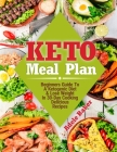 Keto Meal Plan: Beginners Guide To A Ketogenic Diet. Lose Weight In 30-Day Cooking Delicious Recipes Cover Image