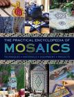 The Practical Encyclopedia of Mosaics: Techniques, Materials, Equipment, Projects Cover Image