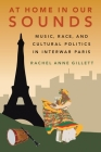 At Home in Our Sounds: Music, Race, and Cultural Politics in Interwar Paris Cover Image