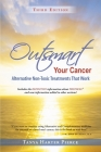 Outsmart Your Cancer: Alternative Non-Toxic Treatments That Work (Third Edition) Cover Image