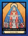 Light of Heaven: A Children's Book of Saints Cover Image