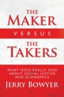 The Maker Versus the Takers: What Jesus Really Said About Social Justice and Economics Cover Image