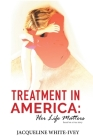 Treatment in America: Her Life Matters Cover Image