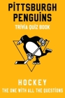 Pittsburgh Penguins Trivia Quiz Book - Hockey - The One With All The Questions: NHL Hockey Fan - Gift for fan of Pittsburgh Penguins Cover Image
