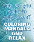 CALM DOWN - Coloring Mandala to Relax - Coloring Book for Adults: Press the Relax Button you have in your head - Colouring book for stressed adults or Cover Image