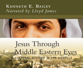 Jesus Through Middle Eastern Eyes: Cultural Studies in the Gospels Cover Image
