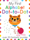 My First Alphabet Dot-To-Dot: Over 50 Fantastic Puzzles (My First Activity Books) Cover Image
