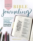 A Girl's Guide to Bible Journaling: A Christian Teen's Workbook for Creative Lettering and Celebrating God's Word  Cover Image