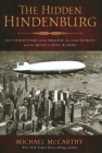 The Hidden Hindenburg: The Untold Story of the Tragedy, the Nazi Secrets, and the Quest to Rule the Skies Cover Image