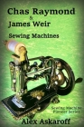 Chas Raymond & James Weir Sewing Machines: Sewing Machine Pioneer Series Cover Image