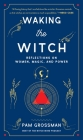 Waking the Witch: Reflections on Women, Magic, and Power Cover Image