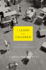 I Learn from Children: An Adventure in Progressive Education Cover Image