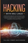 Hacking with Kali Linux: A Step by Step Guide with Tips and Tricks to Help You Become an Expert Hacker, to Create Your Key Logger, to Create a Cover Image