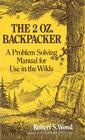 The 2 Oz. Backpacker: A Problem Solving Manual for Use in the Wilds Cover Image