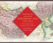 Historical Atlas of Northeast Asia, 1590-2010: Korea, Manchuria, Mongolia, Eastern Siberia Cover Image