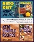Keto Diet for Women Over 50 & Keto Chaffle Recipes: The ultimate ketogenic guide for burn fat quickly, live a healthy lifestyle after 50 and meal plan (Healthy Living #3) Cover Image