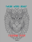 Swear Word Adult Coloring Book: Stress Relief Coloring Book with Sweary Words, Animals and Flowers Cover Image