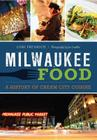 Milwaukee Food:: A History of Cream City Cuisine (American Palate) Cover Image