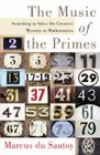 The Music of the Primes: Searching to Solve the Greatest Mystery in Mathematics Cover Image
