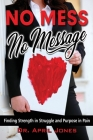 No Mess, No Message: Finding Strength in Struggle and Purpose in Pain Cover Image