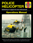 Police Helicopter Operations Manual: Delivering air support for law enforcement - Insight into police aviation in Great Britain, the Metropolitan Police Air Support Unit, police helicopter aircrews, equipment and tactics Cover Image
