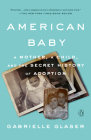 American Baby: A Mother, a Child, and the Secret History of Adoption Cover Image