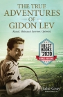 The True Adventures of Gidon Lev: Rascal Holocaust Survivor Optimist Cover Image