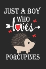 Just a Boy Who Loves Porcupines: Gift for Porcupines Lovers, Porcupines Lovers Journal / Notebook / Diary / Birthday Gift Cover Image
