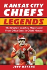 Kansas City Chiefs Legends: The Greatest Coaches, Players and Front Office Execs in Chiefs History Cover Image