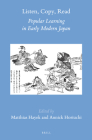 Listen, Copy, Read: Popular Learning in Early Modern Japan (Brill's Japanese Studies Library #46) Cover Image
