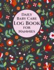 Daily Baby Care Log Book for Nannies - 115 Sheets to Record Feeds, Diaper Changes, Sleep, etc.: Report Infant Activity to Parents. Space for Notes, To Cover Image