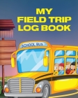 My Field Trip Log Book: Homeschool Adventures - Schools and Teaching - For Parents - For Teachers At Home Cover Image