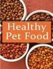 Healthy Pet Foods: The Ultimate Recipe Guide Cover Image