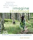 Imagine Childhood: Exploring the World Through Nature, Imagination, and Play Cover Image