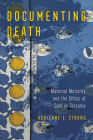 Documenting Death: Maternal Mortality and the Ethics of Care in Tanzania Cover Image