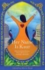 Her Name Is Kaur: Sikh American Women Write about Love, Courage, and Faith Cover Image