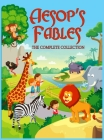 Aesop's Fables: The Complete Collection - 5 Minute Bedtime Stories for Kids. More Than 100 Classic Fables and Short Fairy Tales to Hel Cover Image
